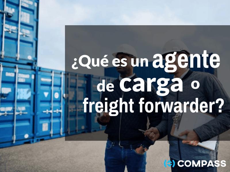 ¿Qué es un agente de carga o freight forwarder?