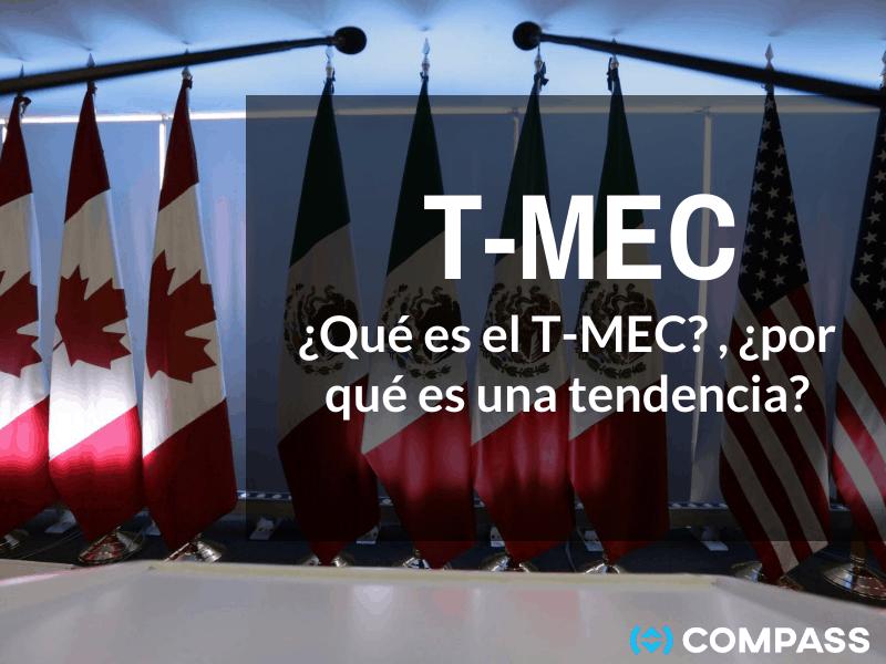 ¿Qué es el T-MEC y por qué es una tendencia?