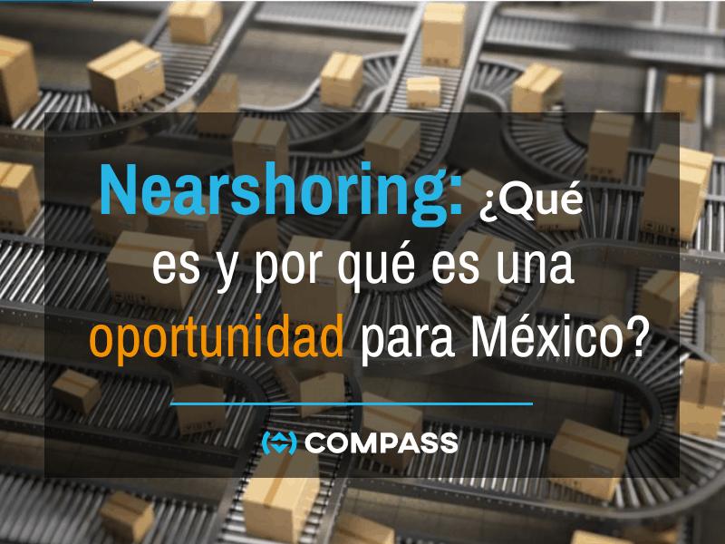 Nearshoring: ¿Qué es y por qué es una oportunidad?