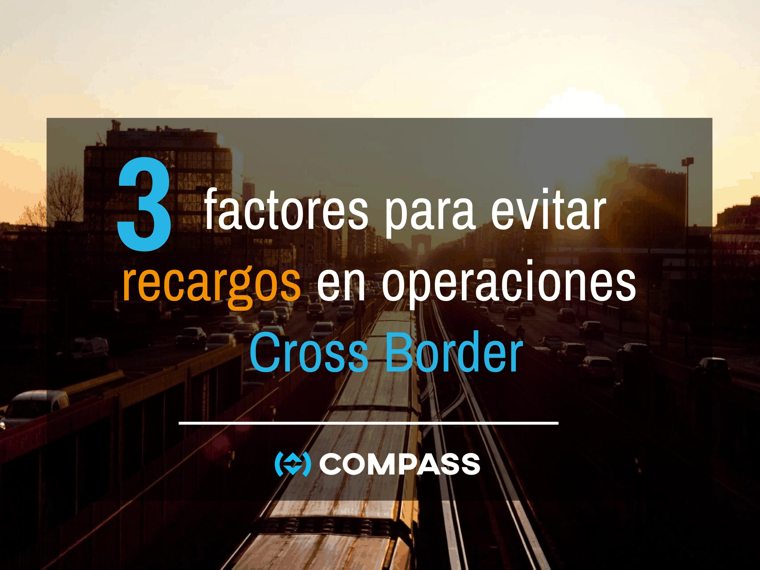 3 factores para evitar recargos en operaciones Cross Border
